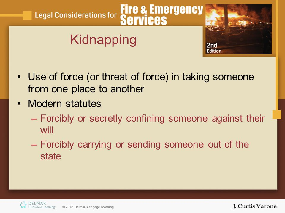 Kidnapping Use of force (or threat of force) in taking someone from one place to another. Modern statutes.