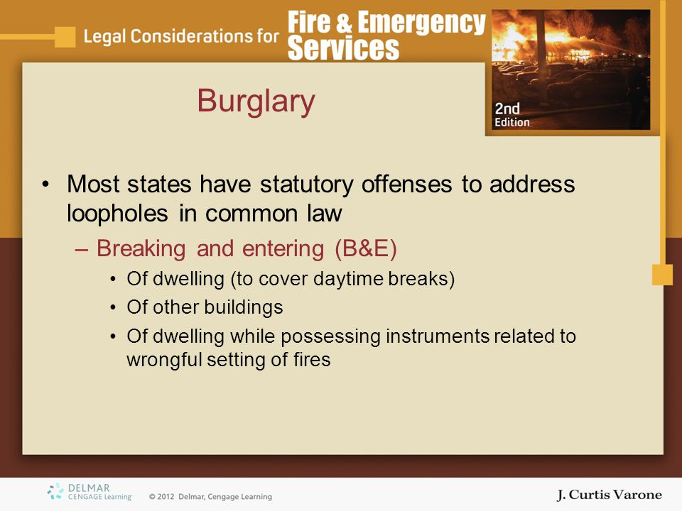 Burglary Most states have statutory offenses to address loopholes in common law. Breaking and entering (B&E)