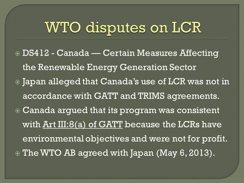 WTO disputes on LCR DS412 - Canada — Certain Measures Affecting the Renewable Energy Generation Sector.
