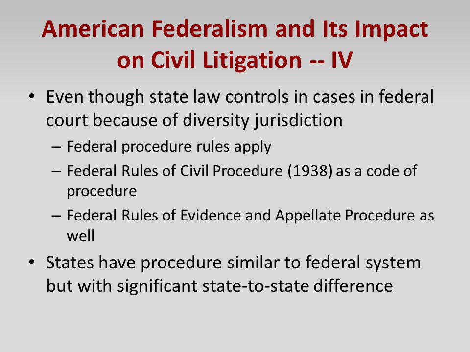 American Federalism and Its Impact on Civil Litigation -- IV