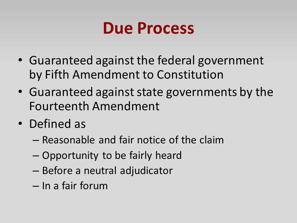 Due Process Guaranteed against the federal government by Fifth Amendment to Constitution.
