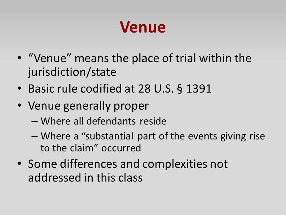 Venue Venue means the place of trial within the jurisdiction/state