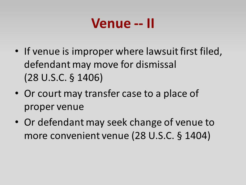 Venue -- II If venue is improper where lawsuit first filed, defendant may move for dismissal (28 U.S.C. § 1406)