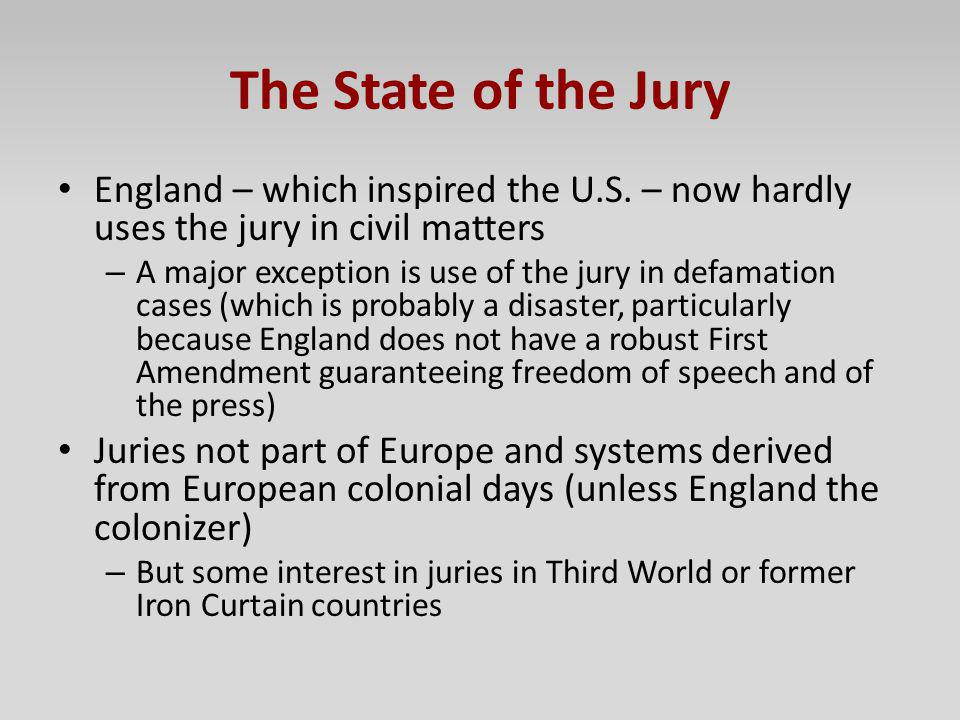 The State of the Jury England – which inspired the U.S. – now hardly uses the jury in civil matters.