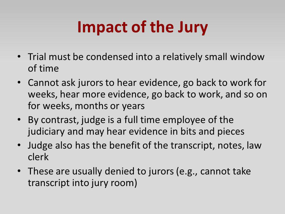 Impact of the Jury Trial must be condensed into a relatively small window of time.