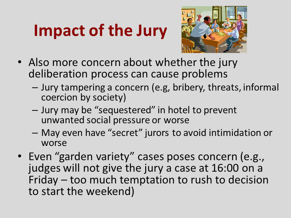 Impact of the Jury Also more concern about whether the jury deliberation process can cause problems.
