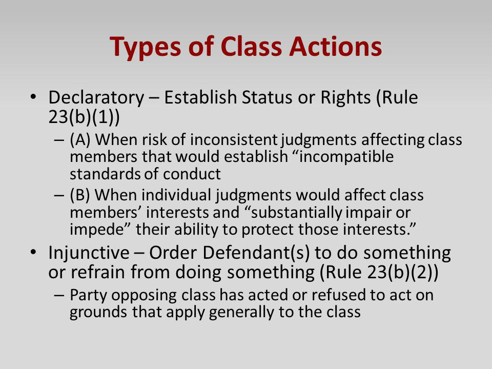 Types of Class Actions Declaratory – Establish Status or Rights (Rule 23(b)(1))