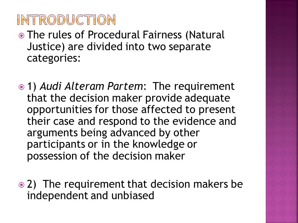 Introduction The rules of Procedural Fairness (Natural Justice) are divided into two separate categories: