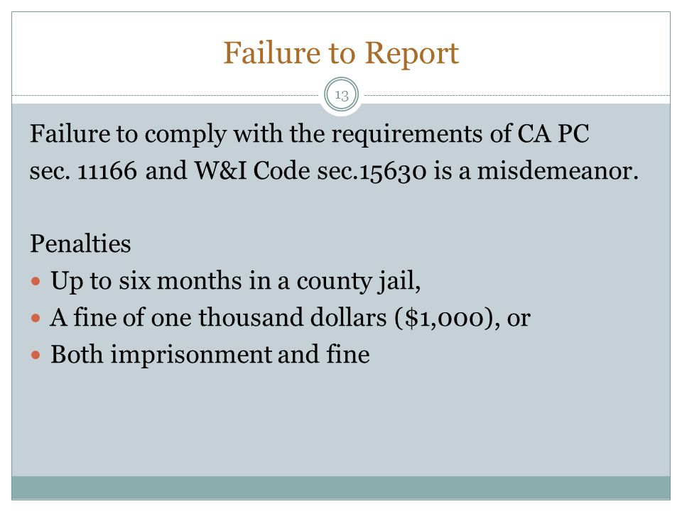 Failure to Report Failure to comply with the requirements of CA PC