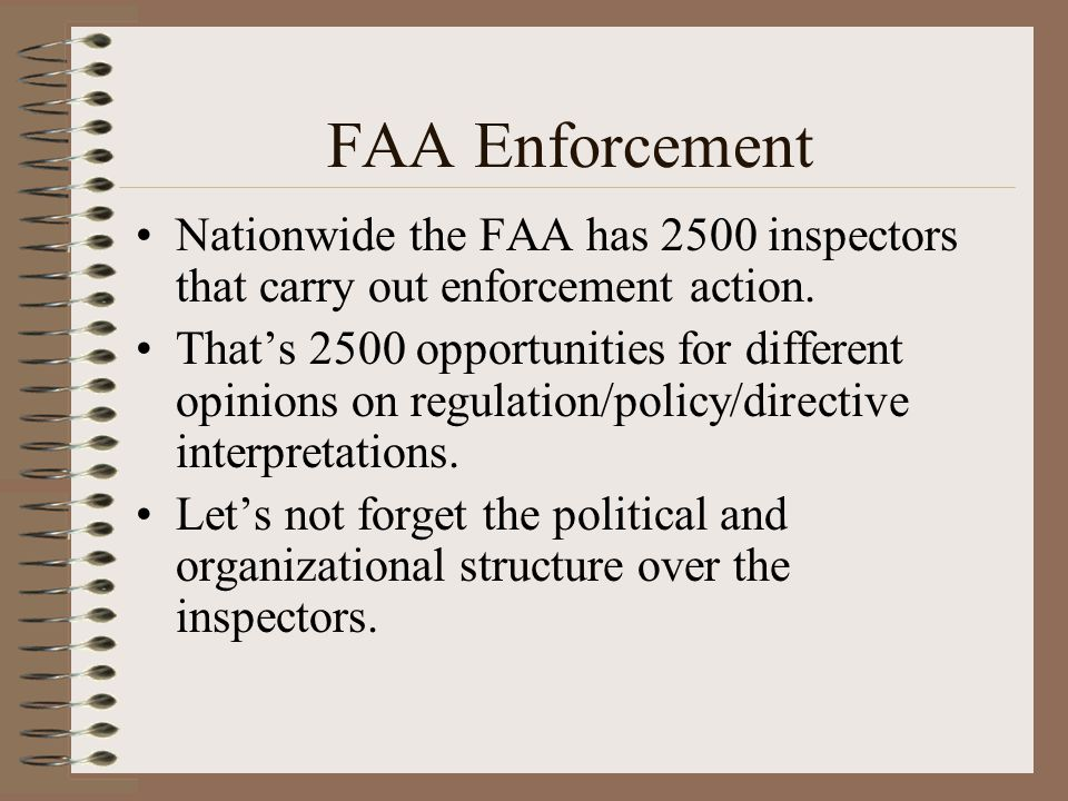 FAA Enforcement Nationwide the FAA has 2500 inspectors that carry out enforcement action.