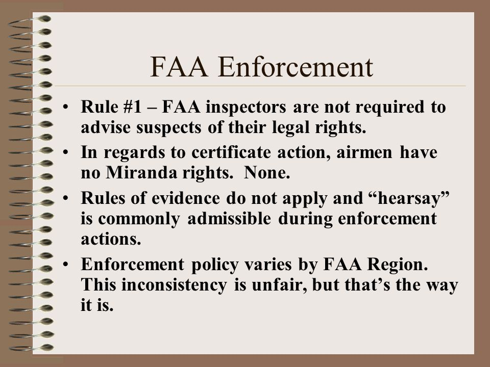 FAA Enforcement Rule #1 – FAA inspectors are not required to advise suspects of their legal rights.