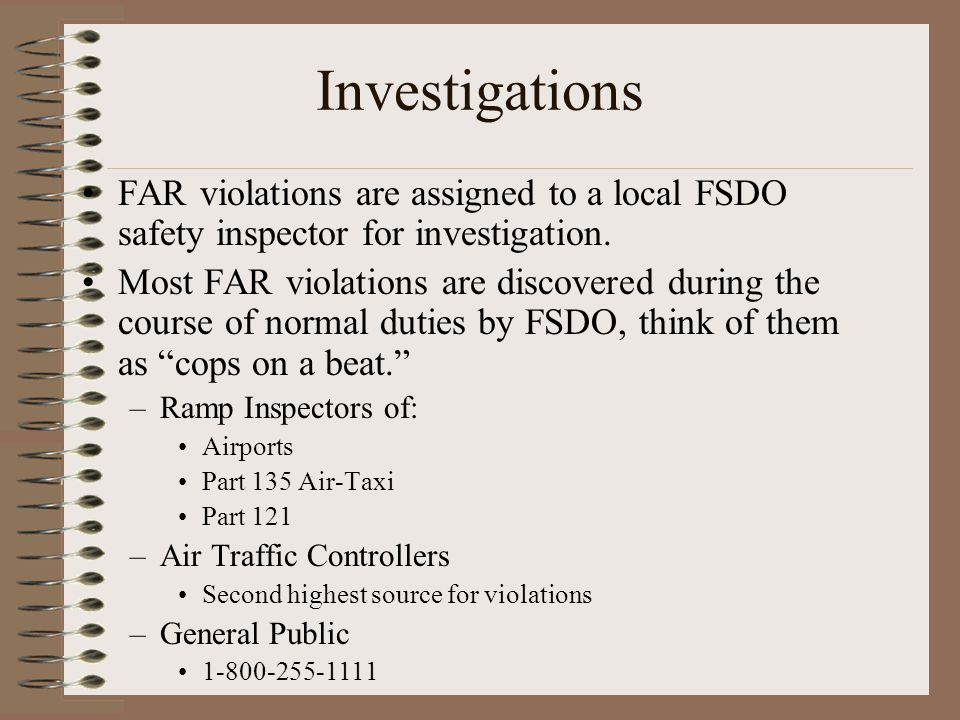 Investigations FAR violations are assigned to a local FSDO safety inspector for investigation.