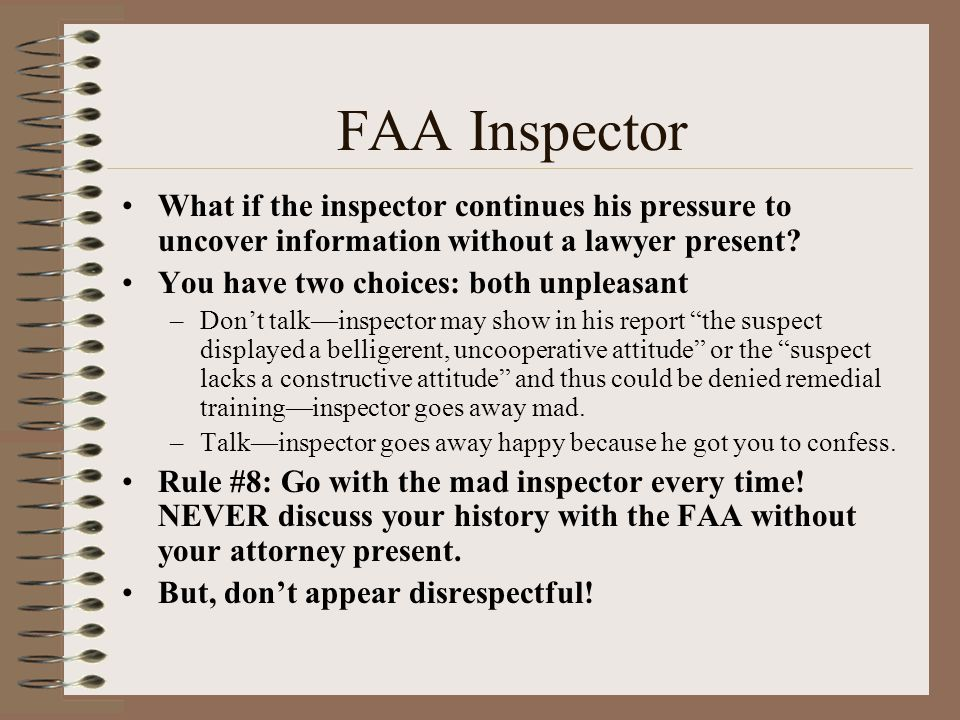 FAA Inspector What if the inspector continues his pressure to uncover information without a lawyer present