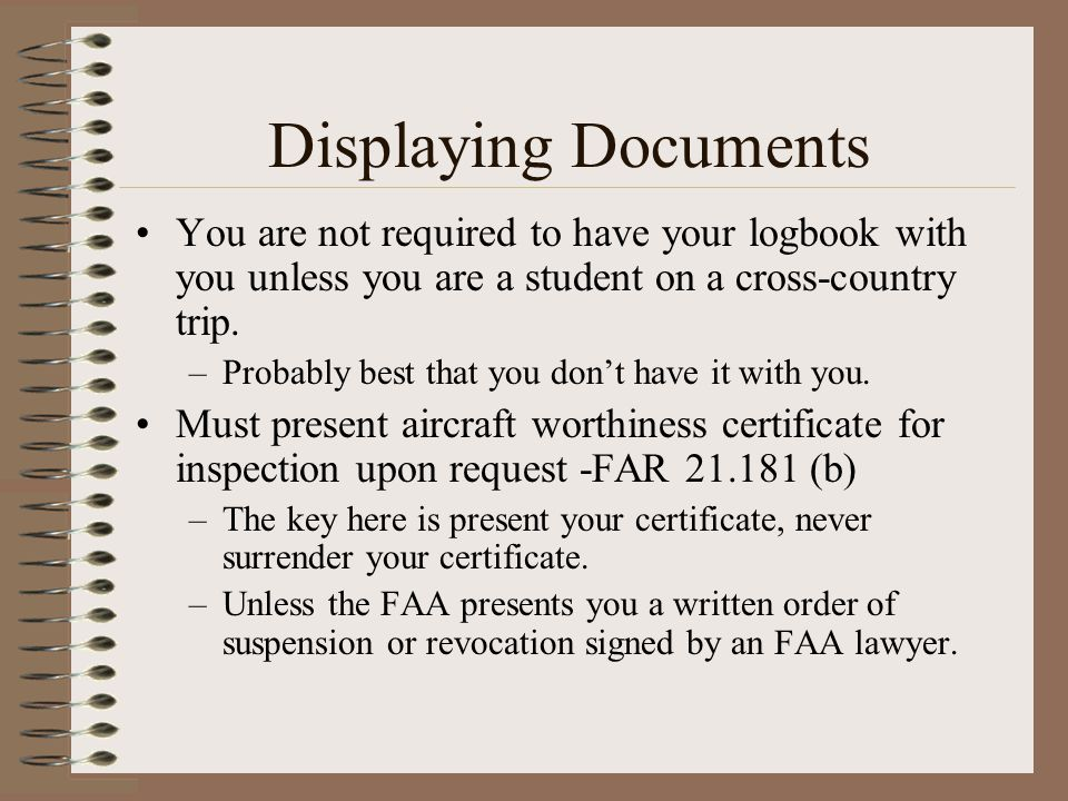 Displaying Documents You are not required to have your logbook with you unless you are a student on a cross-country trip.