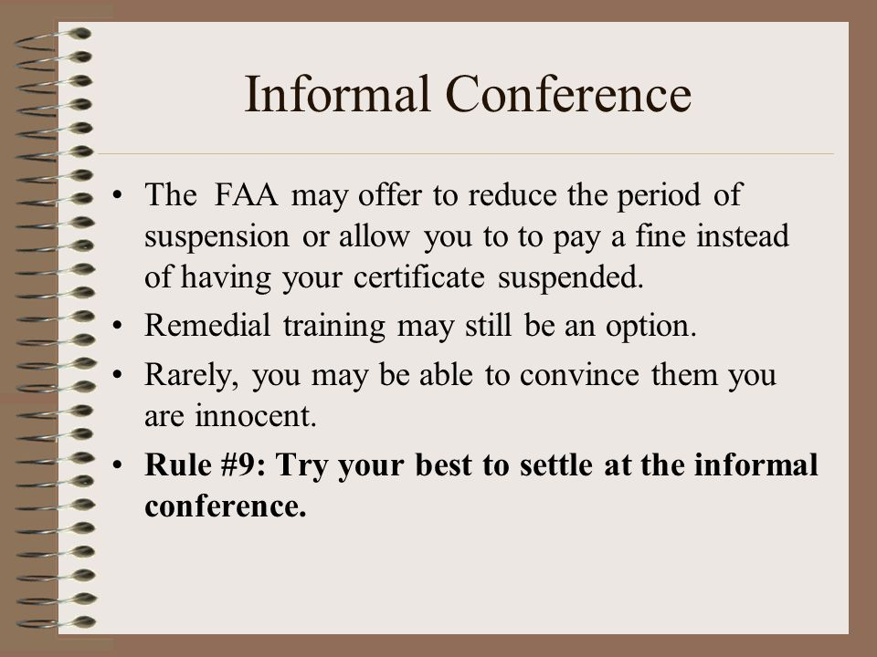 Informal Conference The FAA may offer to reduce the period of suspension or allow you to to pay a fine instead of having your certificate suspended.