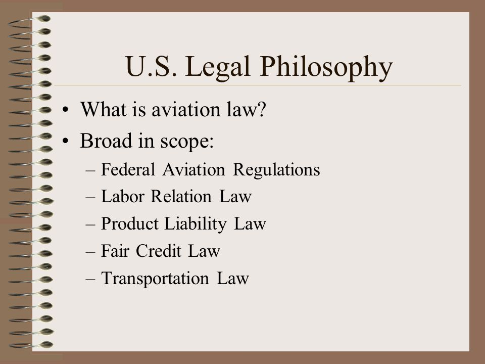 U.S. Legal Philosophy What is aviation law Broad in scope: