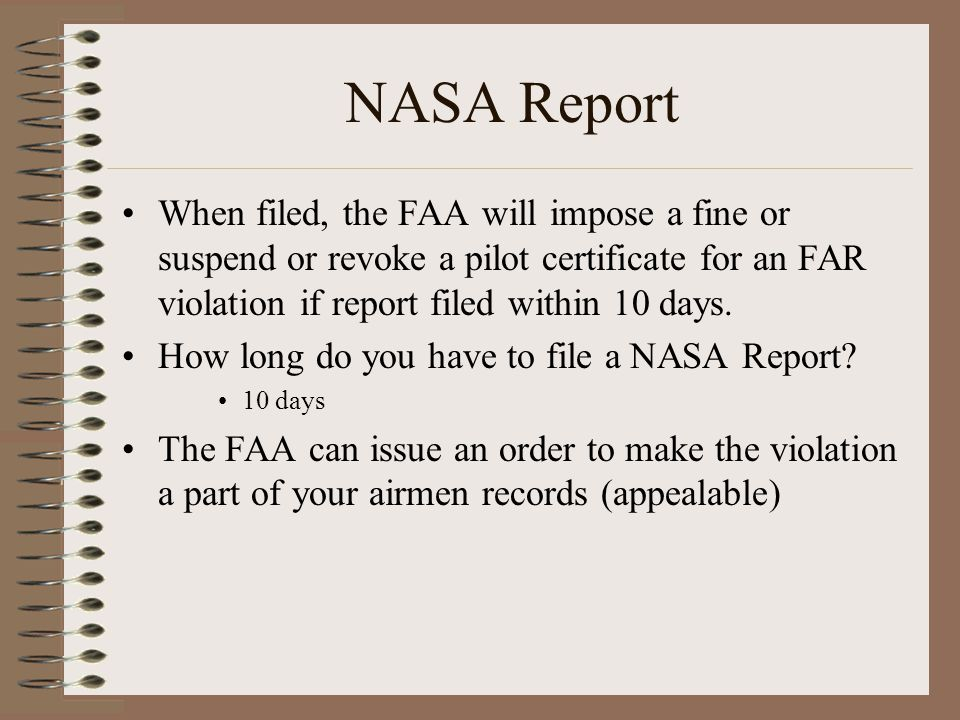 NASA Report When filed, the FAA will impose a fine or suspend or revoke a pilot certificate for an FAR violation if report filed within 10 days.
