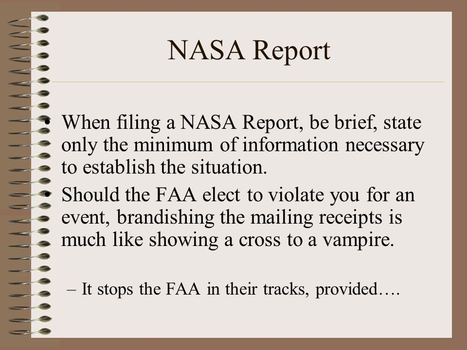 NASA Report When filing a NASA Report, be brief, state only the minimum of information necessary to establish the situation.