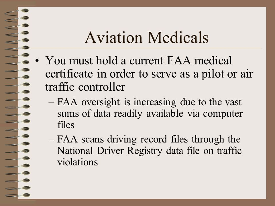Aviation Medicals You must hold a current FAA medical certificate in order to serve as a pilot or air traffic controller.