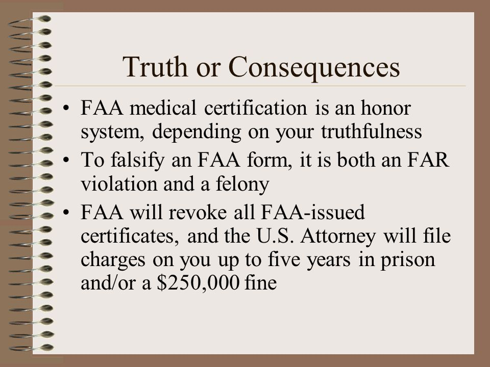 Truth or Consequences FAA medical certification is an honor system, depending on your truthfulness.