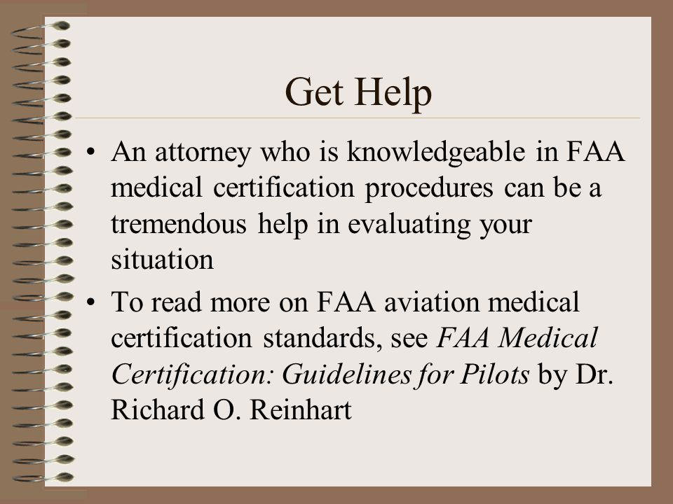 Get Help An attorney who is knowledgeable in FAA medical certification procedures can be a tremendous help in evaluating your situation.