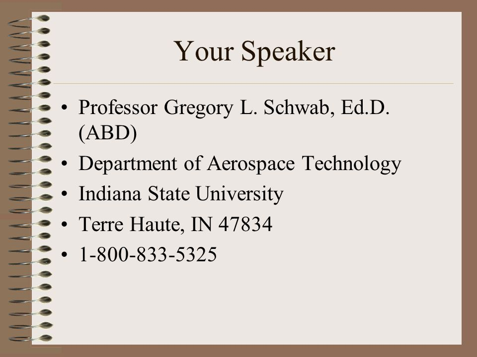 Your Speaker Professor Gregory L. Schwab, Ed.D. (ABD)