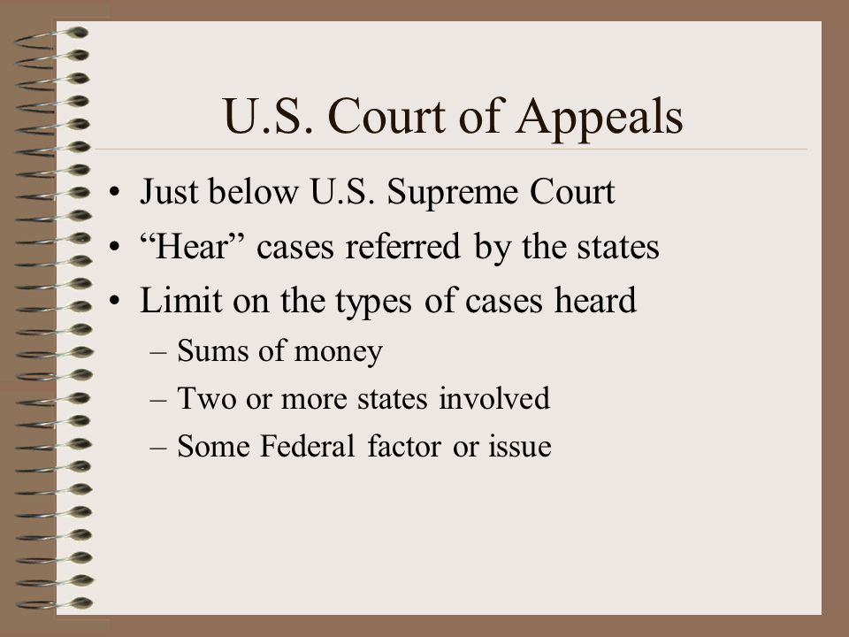 U.S. Court of Appeals Just below U.S. Supreme Court