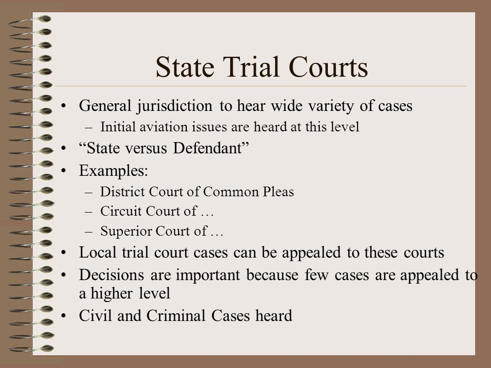 State Trial Courts General jurisdiction to hear wide variety of cases