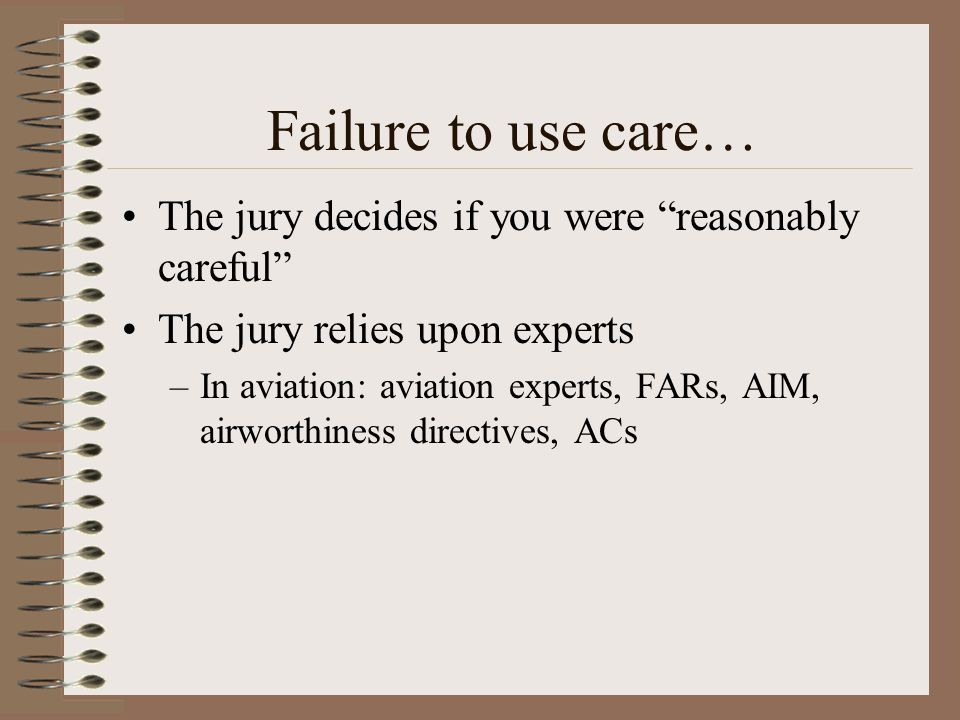 Failure to use care… The jury decides if you were reasonably careful