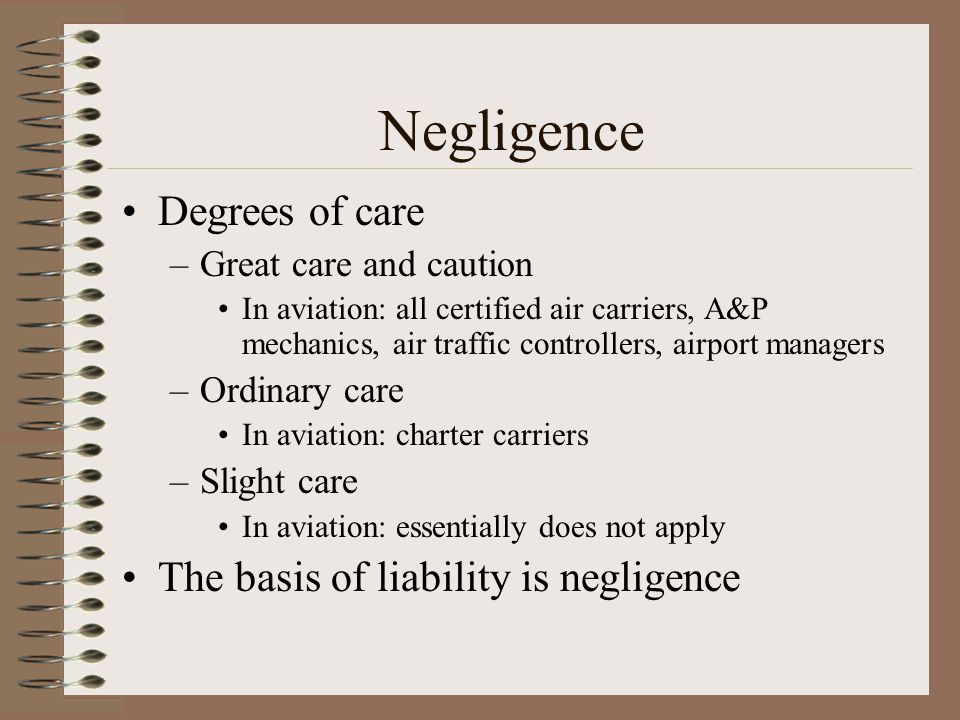 Negligence Degrees of care The basis of liability is negligence