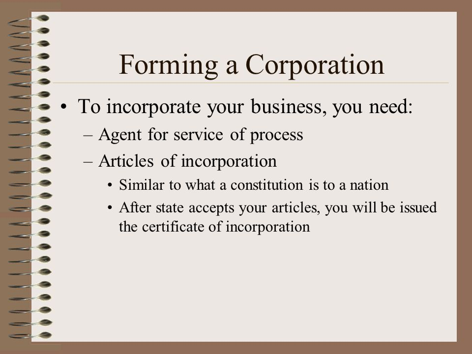 Forming a Corporation To incorporate your business, you need: