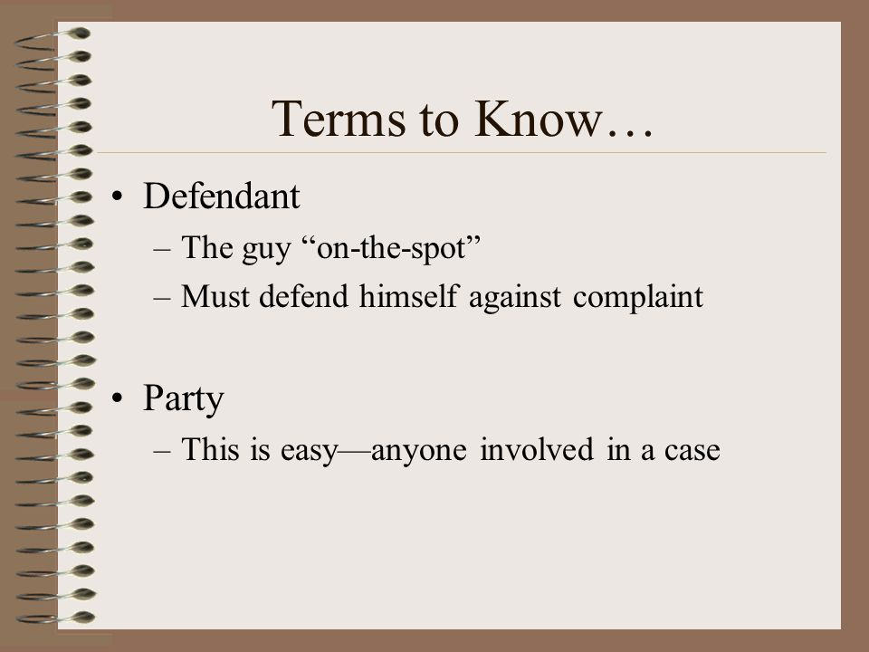 Terms to Know… Defendant Party The guy on-the-spot