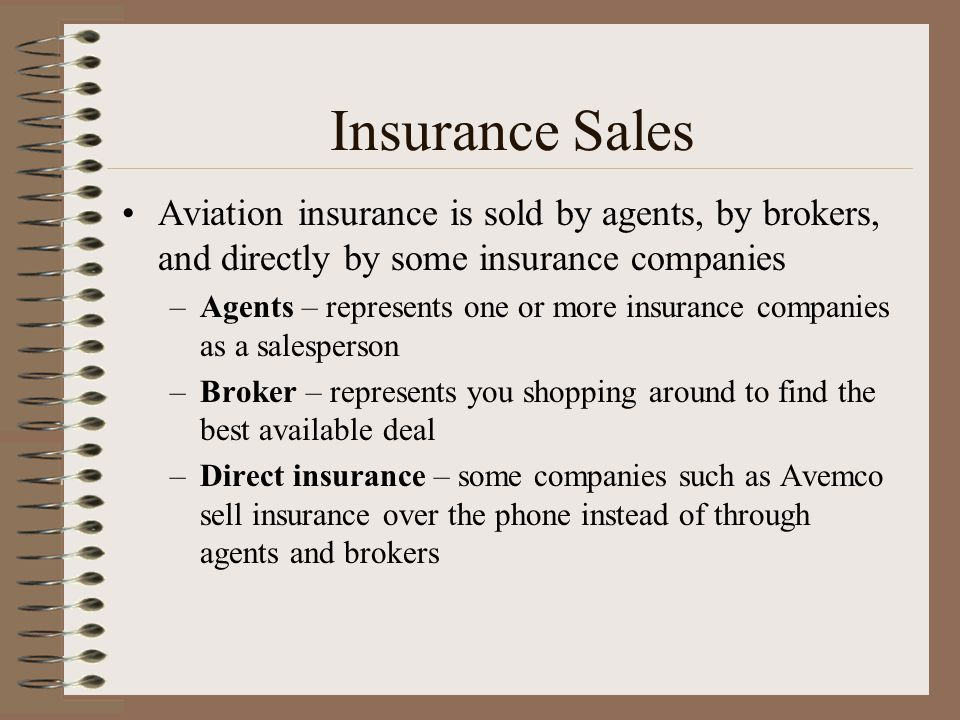 Insurance Sales Aviation insurance is sold by agents, by brokers, and directly by some insurance companies.