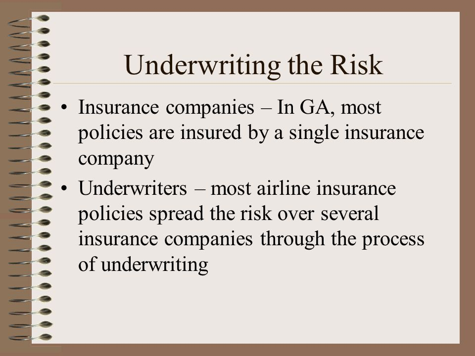 Underwriting the Risk Insurance companies – In GA, most policies are insured by a single insurance company.