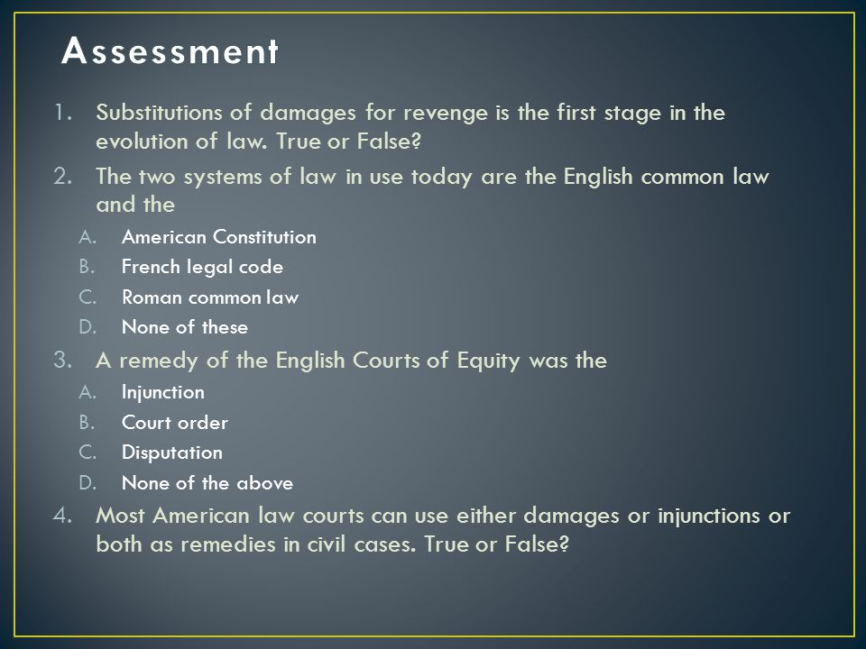 Assessment Substitutions of damages for revenge is the first stage in the evolution of law. True or False