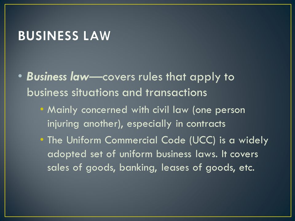 BUSINESS LAW Business law—covers rules that apply to business situations and transactions.