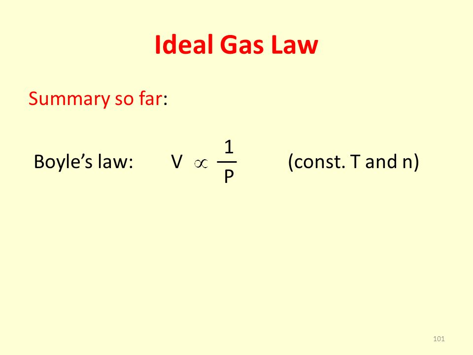 Ideal Gas Law Summary so far: 1 Boyle's law: V (const. T and n) P
