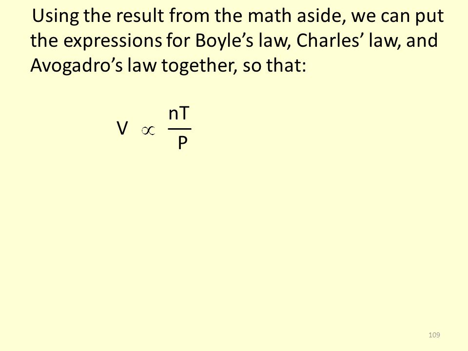 Using the result from the math aside, we can put the expressions for Boyle's law, Charles' law, and Avogadro's law together, so that: nT V P