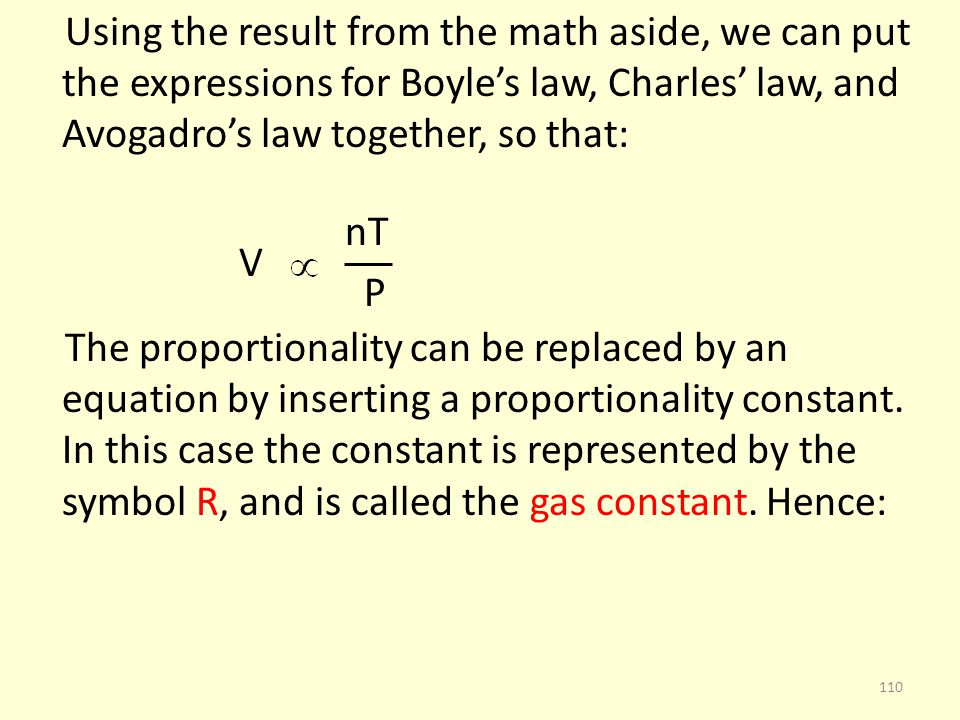 Using the result from the math aside, we can put the expressions for Boyle's law, Charles' law, and Avogadro's law together, so that: nT V P The proportionality can be replaced by an equation by inserting a proportionality constant.