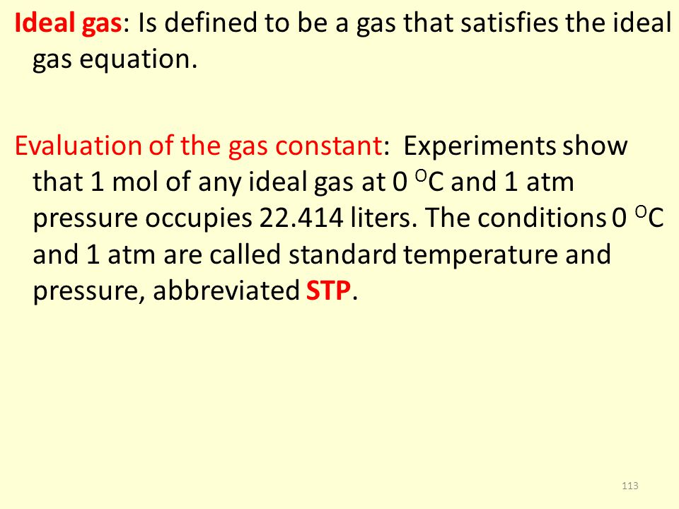 Ideal gas: Is defined to be a gas that satisfies the ideal gas equation.