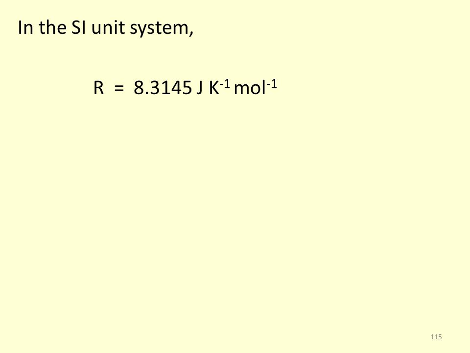 In the SI unit system, R = 8.3145 J K-1 mol-1