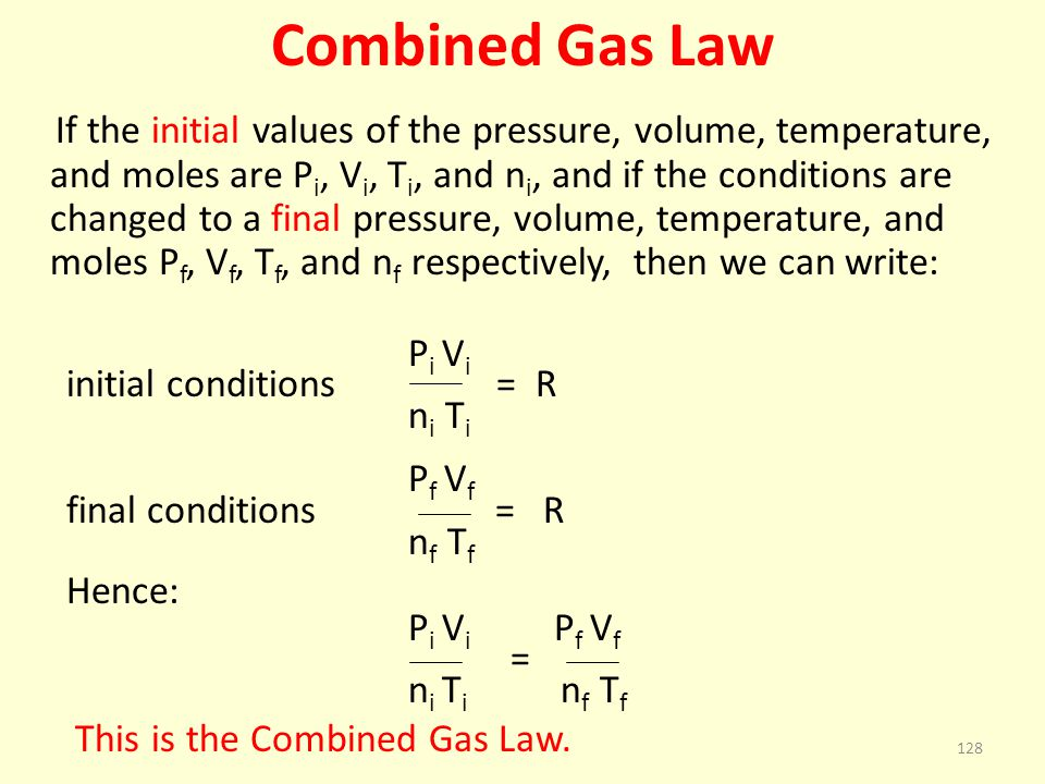 Combined Gas Law Pi Vi initial conditions = R ni Ti Pf Vf