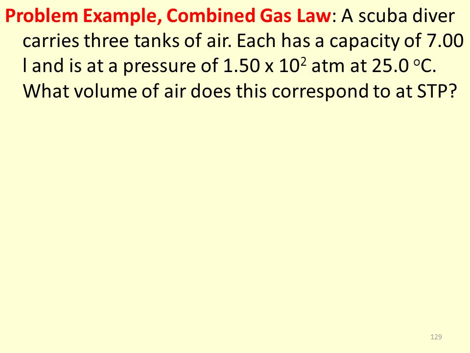Problem Example, Combined Gas Law: A scuba diver carries three tanks of air.