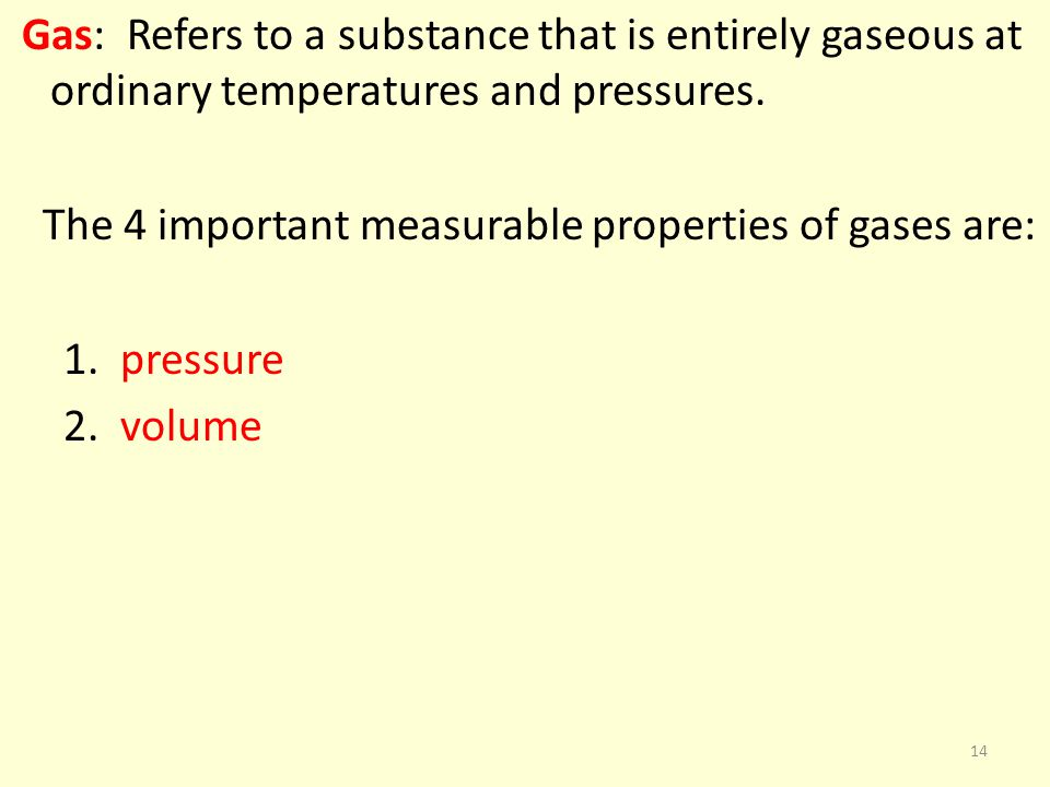 Gas: Refers to a substance that is entirely gaseous at ordinary temperatures and pressures.