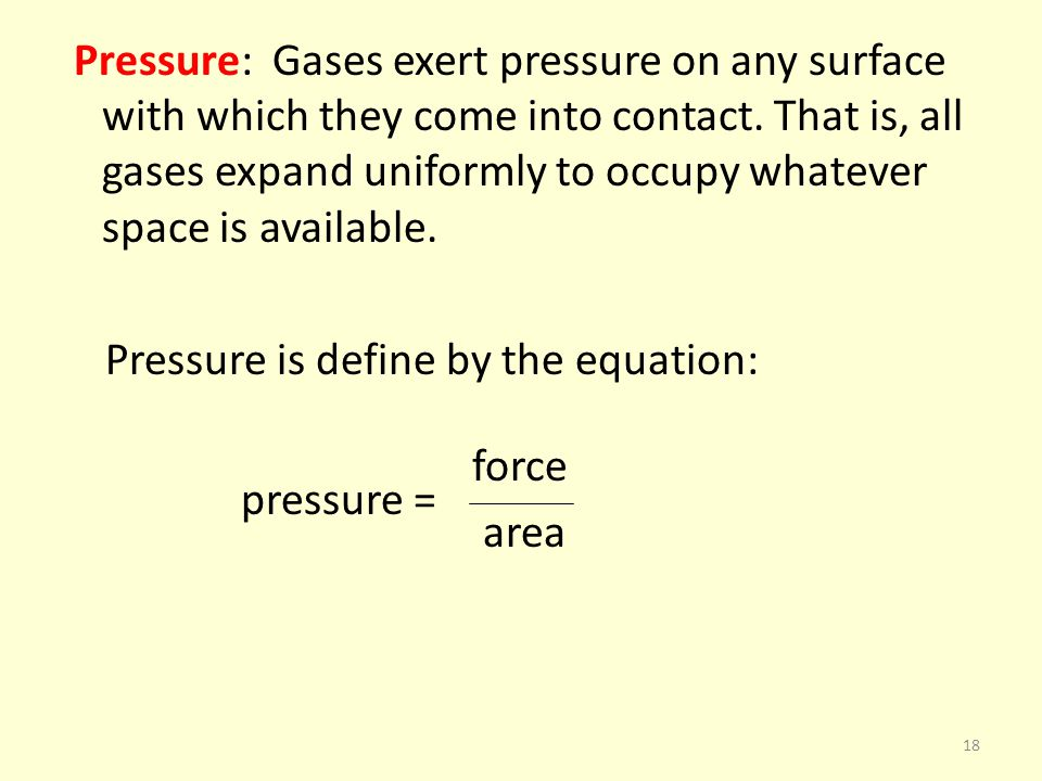 Pressure: Gases exert pressure on any surface with which they come into contact.