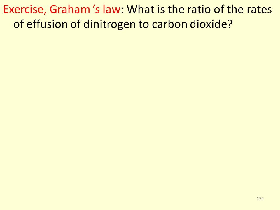 Exercise, Graham 's law: What is the ratio of the rates of effusion of dinitrogen to carbon dioxide