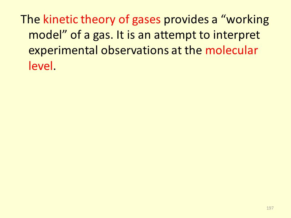 The kinetic theory of gases provides a working model of a gas