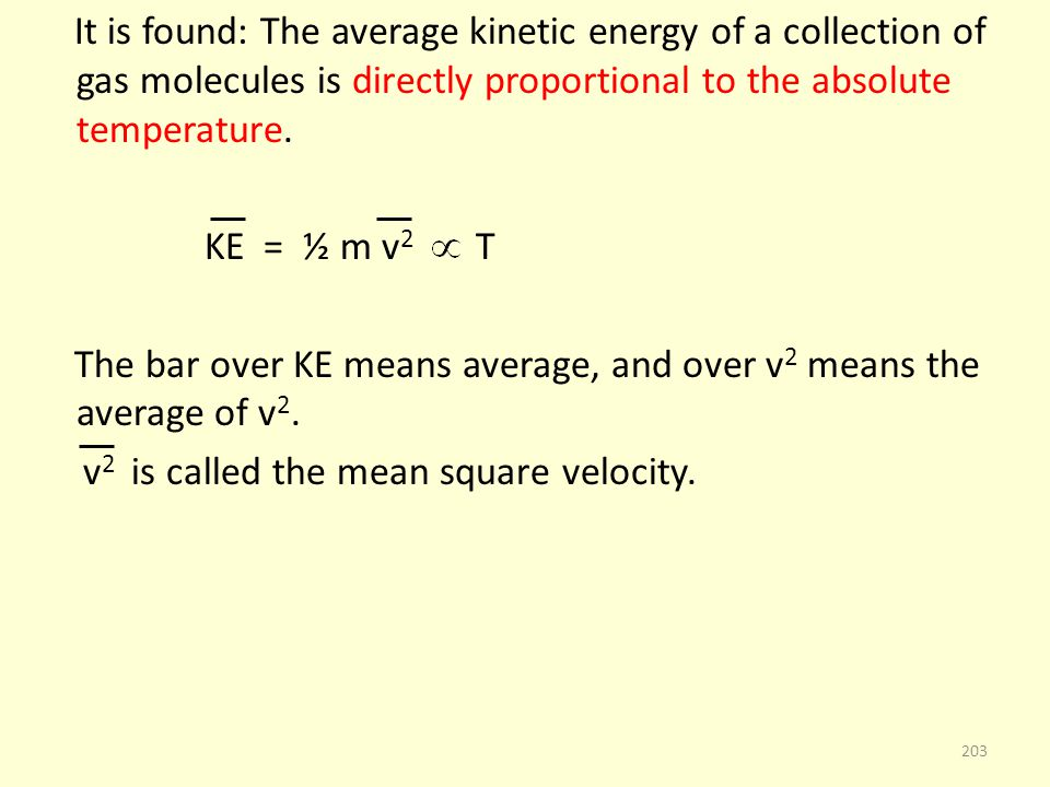 It is found: The average kinetic energy of a collection of gas molecules is directly proportional to the absolute temperature.