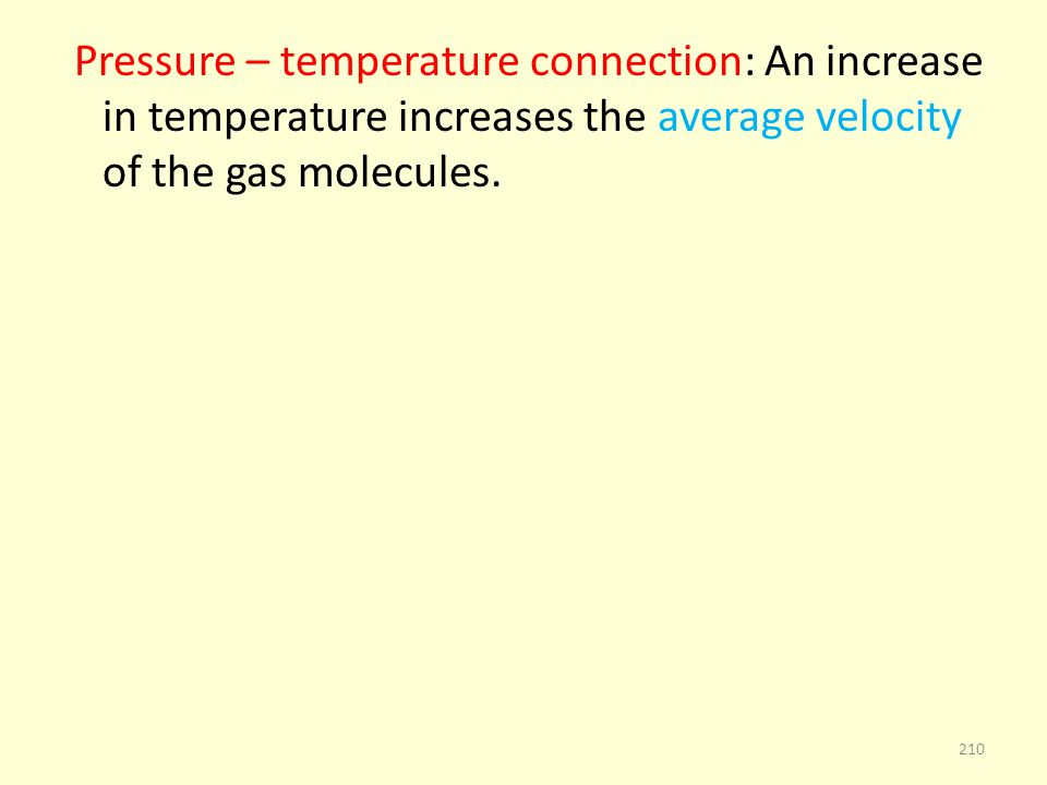 Pressure – temperature connection: An increase in temperature increases the average velocity of the gas molecules.