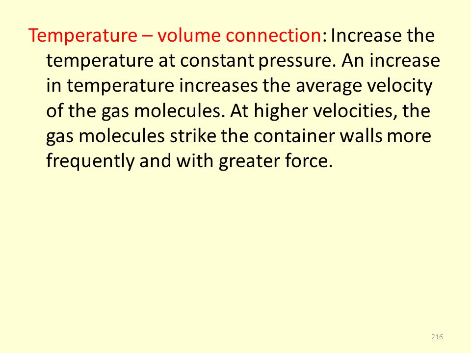 Temperature – volume connection: Increase the temperature at constant pressure.
